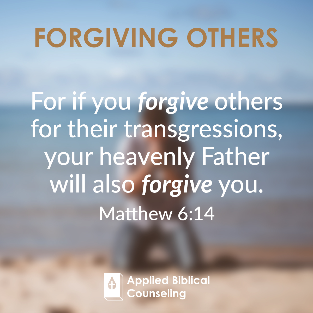 Forgiving Others Applied Biblical Counseling 1